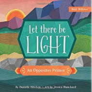 Let There Be Light: An Opposites Primer (Baby Believer®)