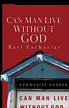 Can Man Live Without God by [Zacharias, Ravi]