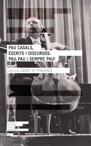 Descargar Libro Pau Casals, Escrits I Discursos: Pau, Pau I Sempre Pau! Josep Maria Figueres