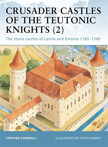(Crusader Castles of the Teutonic Knights, Vol. 2: The Stone Castles of Latvia and Estonia, 1185-1560 (Fortress 19))