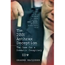The 2001 Anthrax Deception: The Case for a Domestic Conspiracy by Graeme MacQueen (2014-10-15)
