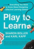 Play to Learn: Everything You Need to Know About Designing Effective Learning Games [4/4/2017] Sharon Boller