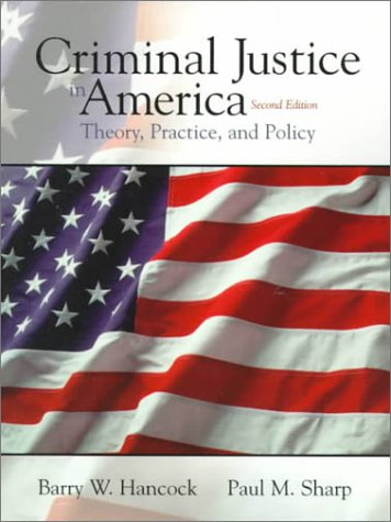 Criminal Justice in America: Theory, Practice, and Policy (2nd Edition)