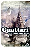The Three Ecologies, Guattari, Felix, 0826480659