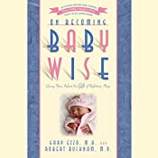 On Becoming Babywise: Giving Your Infant the Gift of Nighttime Sleep | Gary Ezzo, Robert Bucknam M.D.