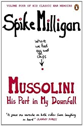 Mussolini: His Part in My Downfall (Milligan Memoirs Book 4)