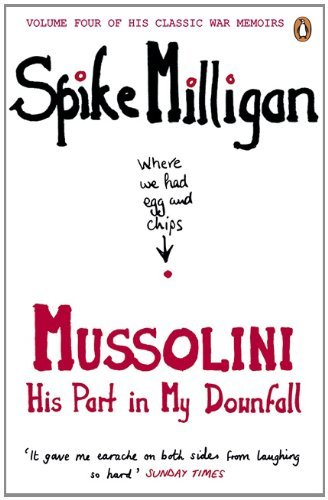 Mussolini: His Part in My Downfall (Milligan Memoirs)