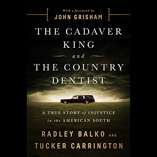 The Cadaver King and the Country Dentist ; Library Edition: A True Story of Injustice in the American South by Blackstone Pub