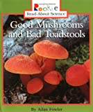 Good Mushrooms and Bad Toadstools, Allan Fowler, 0516263633