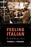 Feeling Italian : The Art of Ethnicity in America, Ferraro, Thomas J., 0814727301