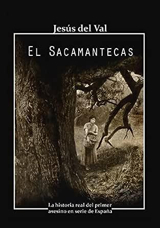 El Sacamantecas: La historia real del primer asesino en serie de España eBook: Del Val, Jesús: Amazon.es: Tienda Kindle