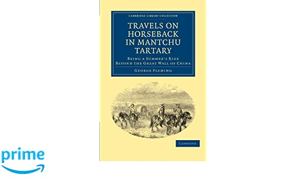 Travels on Horseback in Mantchu Tartary: Being a Summer's Ride