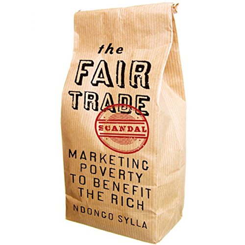 The Fair Trade Scandal: Marketing Poverty to Benefit the Rich by University Press Audiobooks