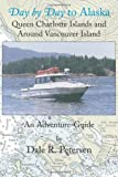 Day by Day to Alaska, Queen Charlotte Islands and Around Vancouver Island, Dale R. Petersen, 1552123480
