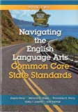Navigating the English Language Arts Common Core State Standards, Angela B. Peery and Maryann D. Wiggs, 193558815X
