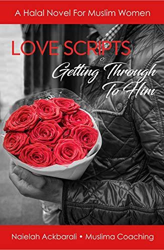 Love Scripts Getting Through To Him - A Halal Novel For Muslim Women (Muslima Coaching Wife Tips Series) by [Ackbarali, Naielah, Coaching, Muslima]