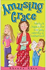 Amusing Grace: Hilarity & Hope in the Everyday Calamity of Motherhood Paperback