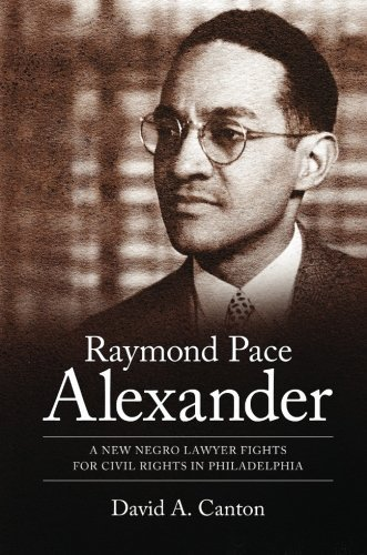 Raymond Pace Alexander: A New Negro Lawyer Fights for Civil Rights in Philadelphia (Margaret Walker Alexander Series in African American Studies) by David A. Canton - Mall Canton