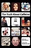 The Truth about Caffeine, Marina Kushner, 0974758280
