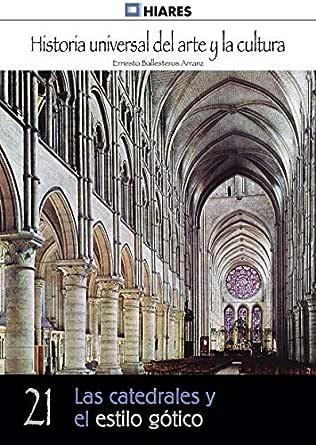 Las catedrales y el estilo gótico (Historia Universal del Arte y la Cultura nº 21) eBook: Arranz, Ernesto Ballesteros: Amazon.es: Tienda Kindle