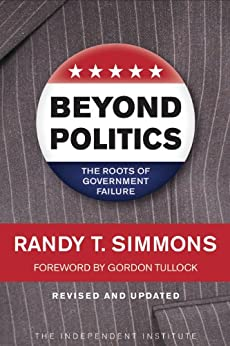 Beyond Politics: The Roots of Government Failure by [Simmons, Randy T.]