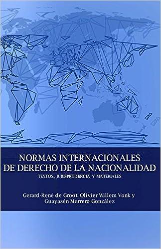 Normas Internacionales De Derecho De La Nacionalidad: Textos, Jurisprudencia Y Materiales: Amazon.es: Olivier Vonk, Gerard-Rene De Groot, Guayasen Marrero ...