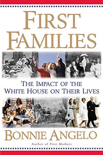 First Families: The Impact of the White House on Their Lives