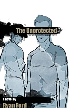 The Unprotected by [Ford, Ryan]
