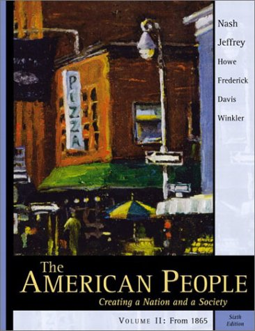 The American People, Vol. 2, Chapters 16-31: Creating a Nation and a Society, Sixth Edition