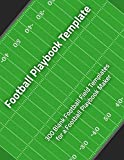 Football Playbook Template: 300 Blank Football Field Templates for a Football Playbook Maker