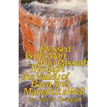 Blessed is the man who passeth through the valley of Baca and maketh a well