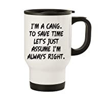 I'm A Cang. To Save Time Let's Just Assume I'm Always Right. - 14oz Stainless Steel...