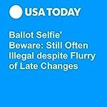 'Ballot Selfie' Beware: Still Often Illegal despite Flurry of Late Changes | Jefferson Graham