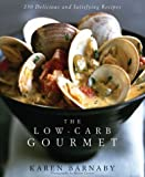 The Low-Carb Gourmet: 250 Delicious and Satisfying Recipes by
