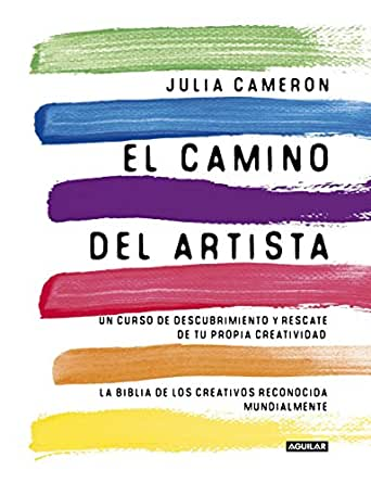 El Camino Del Artista The Artist S Way Un Curso De Descubrimiento Y Rescate De Tu Propia Creatividad Spanish Edition Ebook Cameron Julia Kindle Store