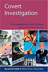 Covert Investigation: A Practical Guide for Investigators (Blackstone's Practical Policing)
