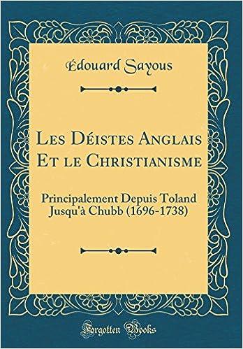 Book Les Déistes Anglais Et le Christianisme: Principalement Depuis Toland Jusqu'à Chubb (1696-1738) (Classic Reprint) (French Edition)