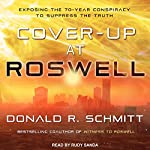 Cover-Up at Roswell: Exposing the 70-Year Conspiracy to Suppress the Truth | Donald R. Schmitt