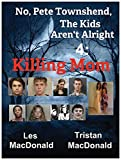 No, Pete Townshend, The Kids Aren't Alright 4: Killing Mom