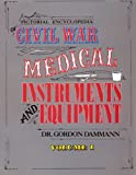 A Pictorial Encyclopedia of Civil War Medical Instruments and Equipment, Gordon Dammann, 0933126328