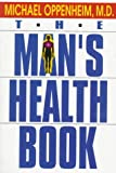 The Man's Health Book, Michael Oppenheim, 0138805504