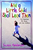 And a Little Child Shall Lead Them, Susan Henderson, 0892658762