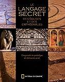 Le langage secret des églises et des cathédrales : Comprendre la symbolique des bâtiments sacrés