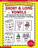Short & Long Vowels: Twenty Interactive Mini-Books That Help Every Child Get a Great Start in Reading (Reading Success Mini-Books)