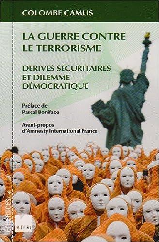 Read Online La Guerre contre le terrorisme. Dérives sécuritaires et dilemme démocratique pdf