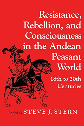Resistance, Rebellion, and Consciousness in the Andean Peasant World - 18th to 20th Centuries