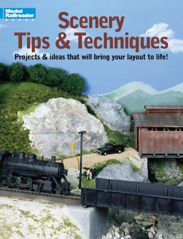 Scenery Tips and Techniques: Projects and Ideas That Will Bring Your Layout to Life (Model Railroader)