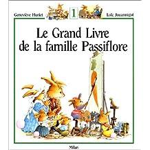 Grand livre de la famille Passiflore (Le), t. 01