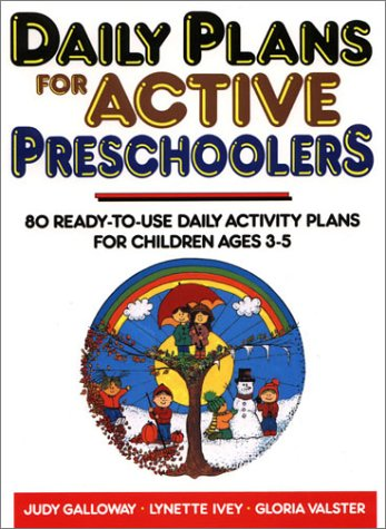 Daily Plans for Active Preschoolers: 80 Ready-To-Use Daily Activity Plans for Children Ages 3-5 ()