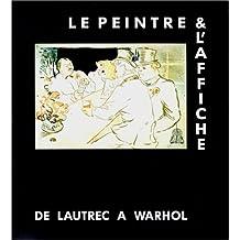 Le Peintre Et l'Affiche De Lautrec a Warhol